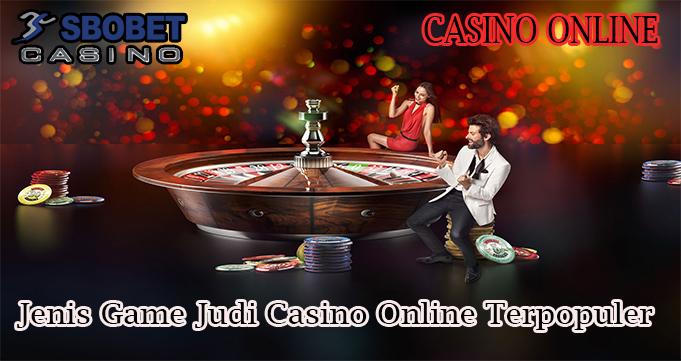 Jenis Game Judi Casino Online Terpopuler