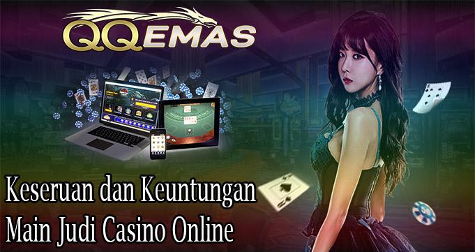 Keseruan dan Keuntungan Main Judi Casino Online