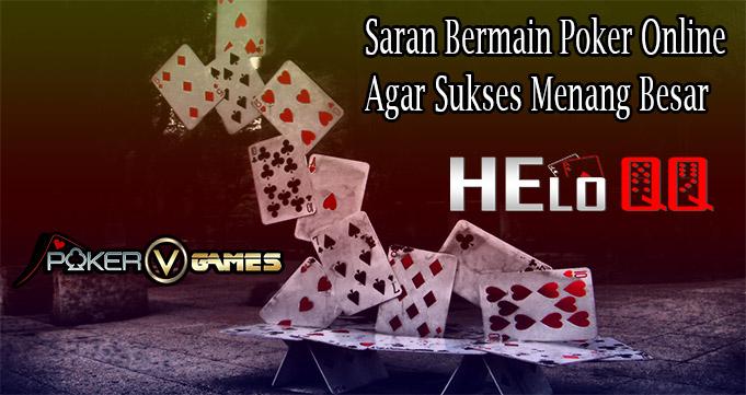 Saran Bermain Poker Online Agar Sukses Menang Besar