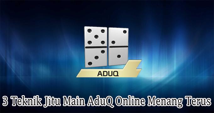 3 Teknik Jitu Main AduQ Online Menang Terus