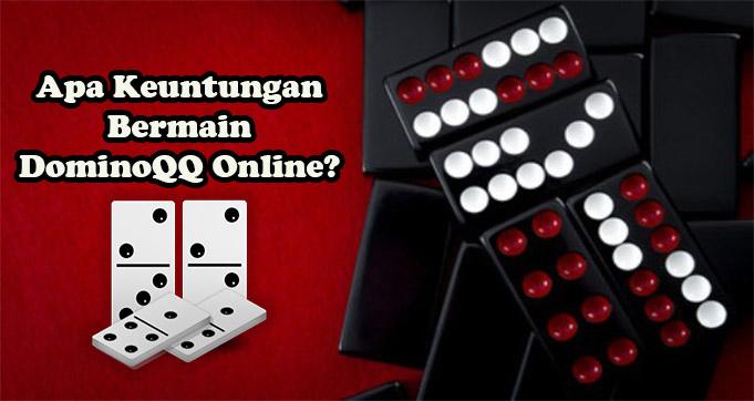 Apa Keuntungan Bermain DominoQQ Online?