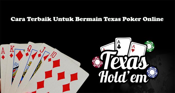 Cara Terbaik Untuk Bermain Texas Poker Online