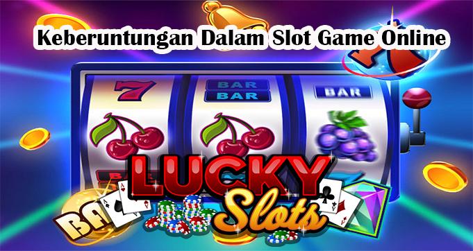 Keberuntungan Dalam Slot Game Online