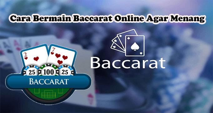 Cara Bermain Baccarat Online Agar Menang