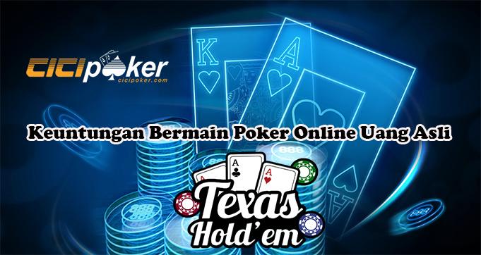 Keuntungan Bermain Poker Online Uang Asli