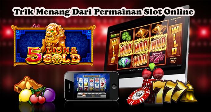 Trik Menang Dari Permainan Slot Online