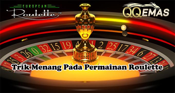 Trik Menang Pada Permainan Roulette